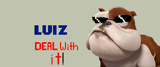 Deal with it, Luiz